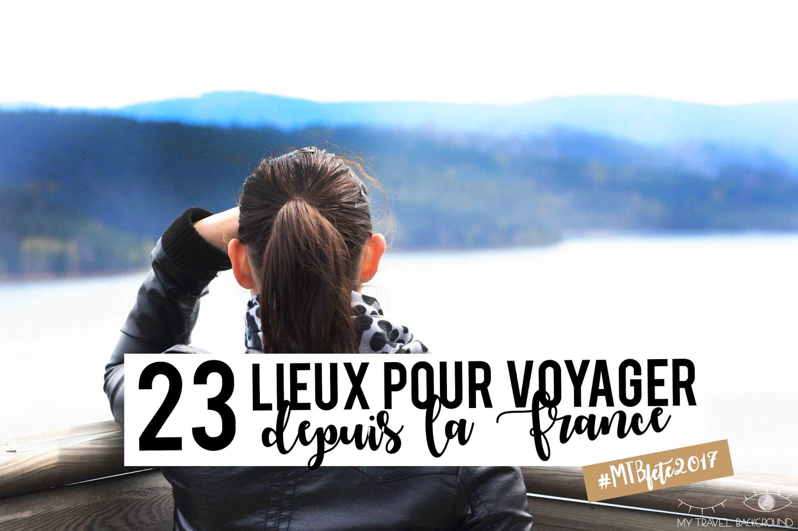 My Travel Background : 23 lieux pour voyager depuis la France
