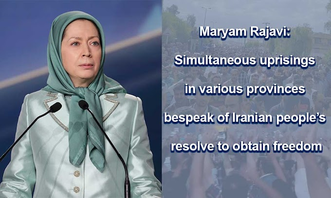 Maryam Rajavi: Simultaneous uprisings in various provinces bespeak of Iranian people's resolve to obtain freedom