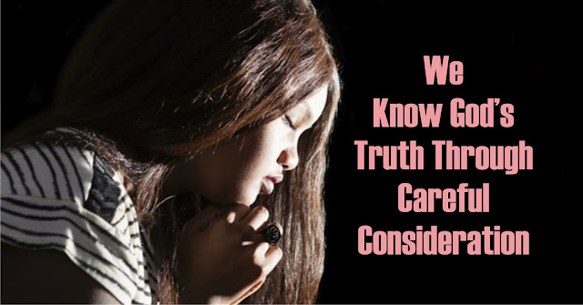 We Know God's Truth Through Careful Consideration