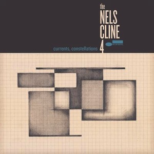 Nels Cline 4 – Currents, Constellations (Blue Note, 2018) ****½