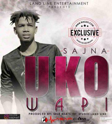 Sajna -  Uko Wapi |Download Mp3