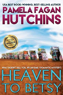 Heaven to Betsy (What Doesn't Kill You, #5): An Emily Romantic Mystery by Pamela Fagan Hutchins