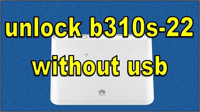 فك تشفير Huawei b310s-22 بدون تلحيم