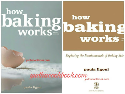 HOW BAKING WORKS 3rd Edition by Paula Figoni