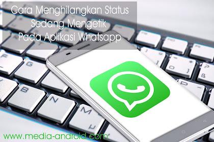 Cara Agar Tidak Terlihat Sedang Mengetik Pada Aplikasi WhatsApp