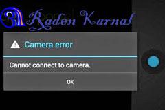 Cara Memperbaiki Kamera Android Error tidak Terhubung.
