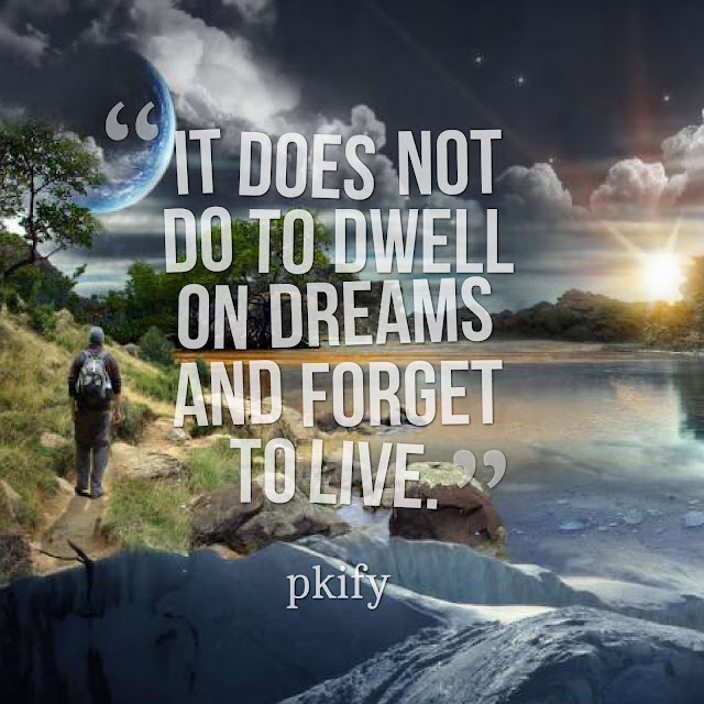 It Does Not Do to Dwell on Dreams and Forget to Live Dreams Quotes