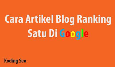 Cara Agar Artikel Blog Bisa Ranking Satu Di Google