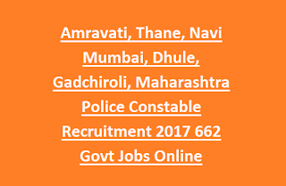 Amravati, Thane, Navi Mumbai, Dhule, Gadchiroli, Maharashtra Police Constable Recruitment Bharti 2017 662 Govt Jobs Online