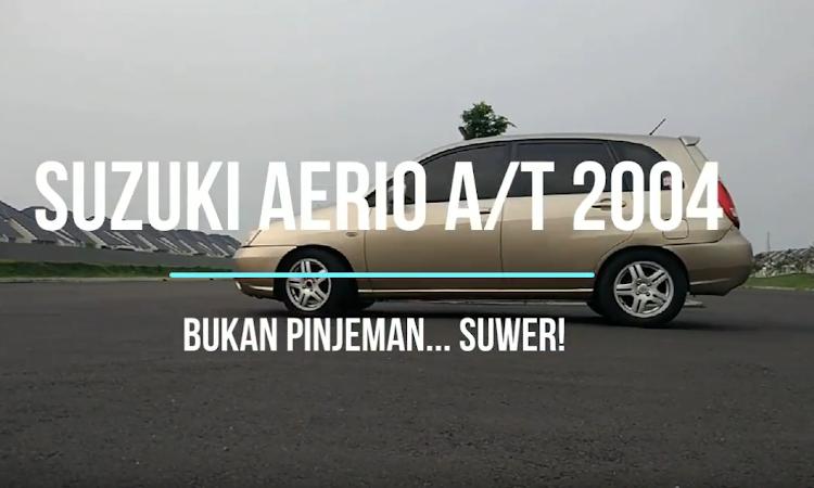 Mobil Fitur Highend Harga LowEnd: Suzuki Aerio A/T 2004