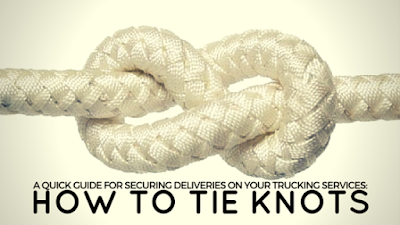 A Quick Guide for Securing Deliveries on Your Trucking Services: How to tie Knots