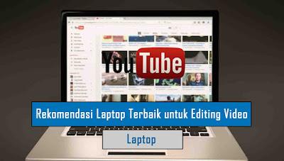 Rekomendasi Laptop Terbaik untuk Editing Video 2019