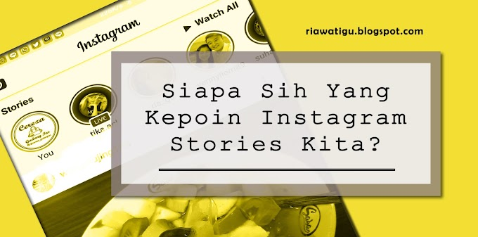 Siapa Sih Yang Kepoin Instagram Stories Kita ?