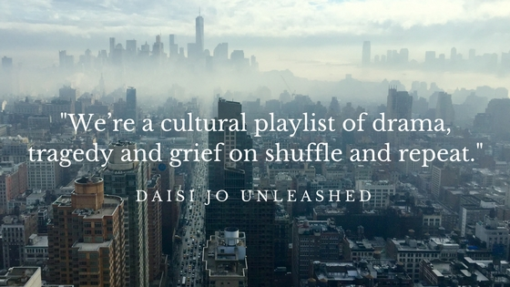 Manufactured Grief Quote We're a cultural playlist of drama, tragedy and grief on shuffle and repeat.