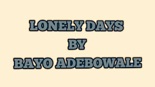 Bayo Adebowale's Lonely Days: Background, Plot Account, Setting, Style, Themes and characters
