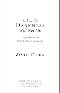 When the Darkness Will Not Lift by John Piper Online Book PDF