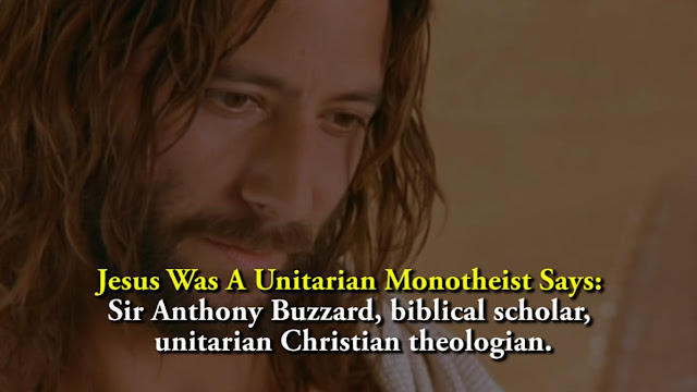 Jesus Was A Unitarian Monotheist Says: Sir Anthony Buzzard, biblical scholar, unitarian Christian theologian.