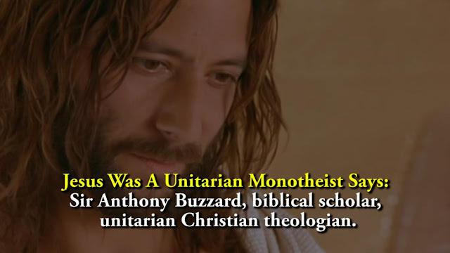 Jesus Was A Unitarian Monotheist Says: Sir Anthony Buzzard, biblical scholar, unitarian Christian theologian.