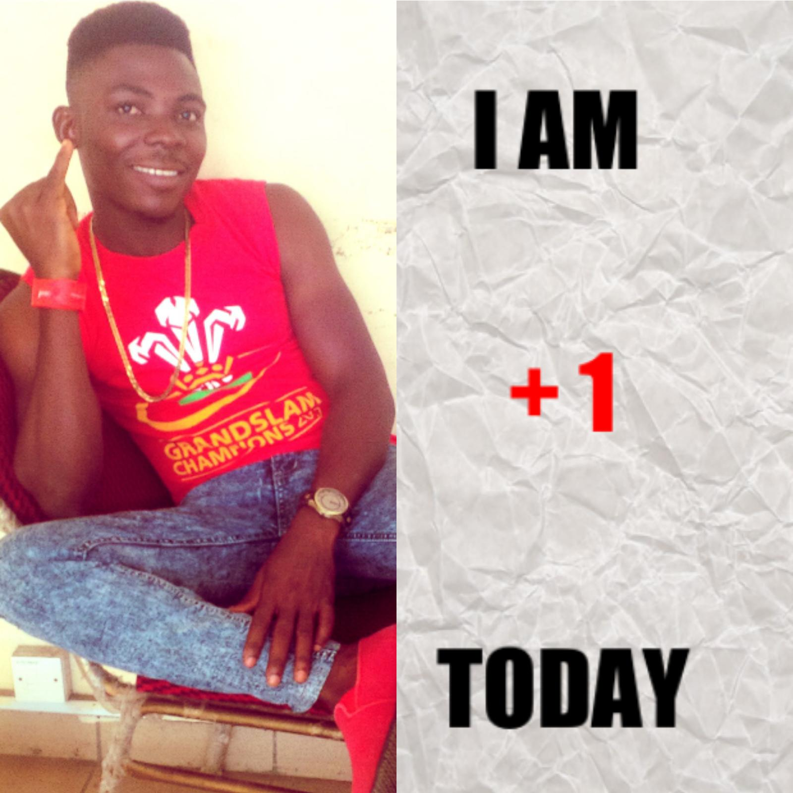 i am plus one today happy birthday to me thank you god for giving me another year