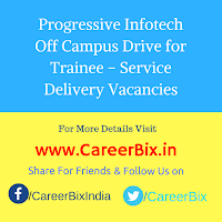 Progressive Infotech Off Campus Drive for Trainee – Service Delivery Vacancies