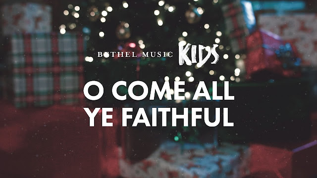 O Come All Ye Faithful - Bethel Music Kids