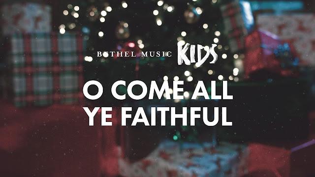 O Come All Ye Faithful - Bethel Music Kids
