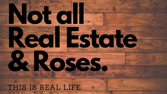 Not all Real Estate & Roses.