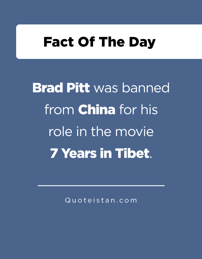 Brad Pitt was banned from China for his role in the movie 7 Years in Tibet.