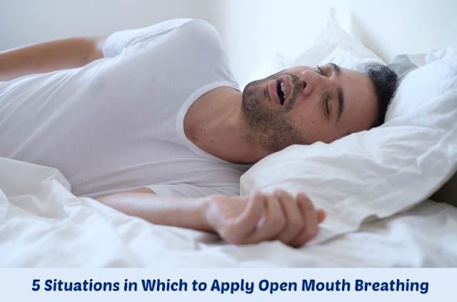 5 Situations in Which to Apply Open Mouth Breathing