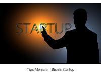Tips Menjalani Bisnis Startup Bagi Pemula