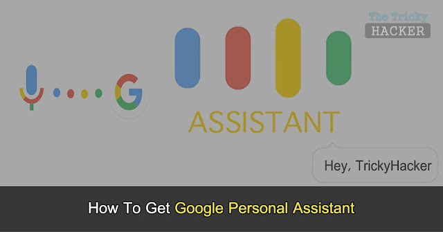 [Official Way] How To Get Google Assistant For Your Smartphone Without Rooting