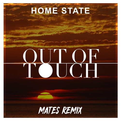 "Home State Unveil MATES Remix of ""Out Of Touch"""