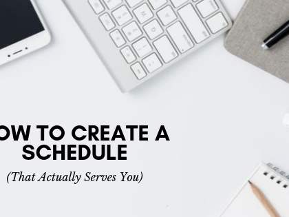 How to Create a Schedule (That Actually Serves You)