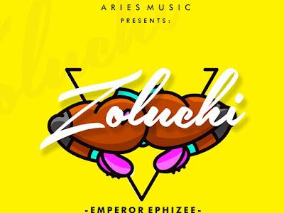 MUSIC: Emperor Ephizee - Zoluchi    @Emperor_Ephizee