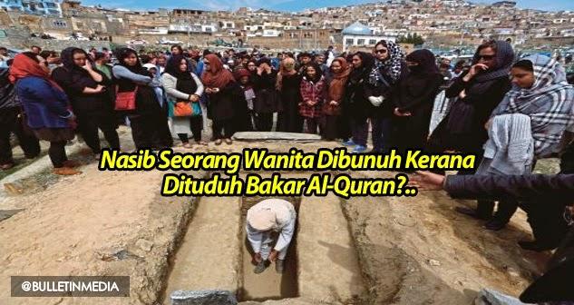 Nasib Seorang Wanita Dibunuh Kerana Dituduh Bakar Al-Quran?..