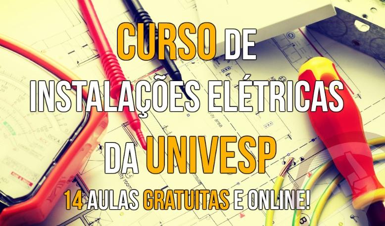 Curso online e gratuito de Instalações Elétricas da Univesp.