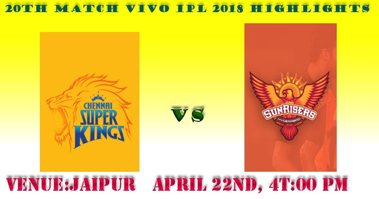 Watch 20th Match SRH VS CSK Highlights | VIVO IPL 2018 ...