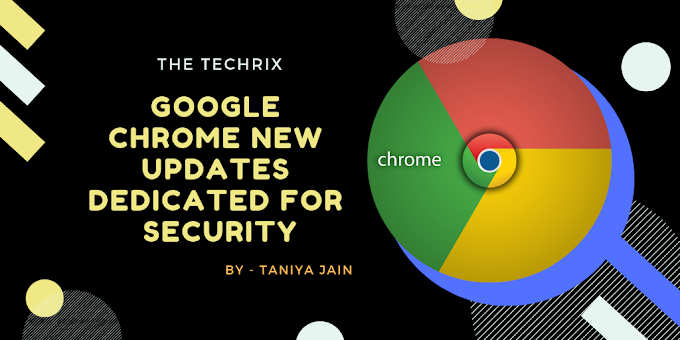 New Google Chrome (Chrome 71) Updates Are Dedicated For Your Security