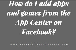 How do I add apps and games from the App Center on Facebook?