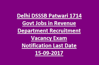Delhi DSSSB Patwari 1714 Govt Jobs in Revenue Department Recruitment Vacancy Exam Notification Last Date 15-09-2017