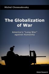 """The Globalization of War. America's """"Long War"""" against Humanity"""