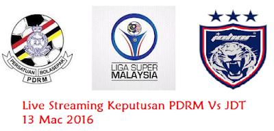 siaran langsung Keputusan PDRM Vs JDT 13 Mac 2016