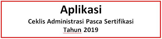 Aplikasi Ceklis Administrasi Pasca Sertifikasi 2019