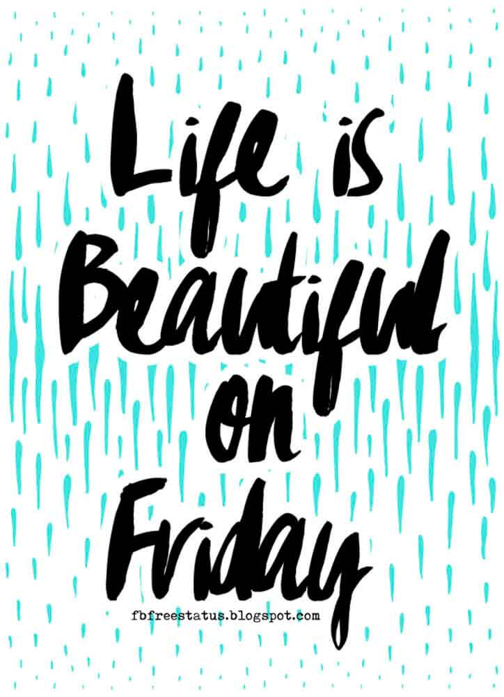 Life is beautiful on Friday.