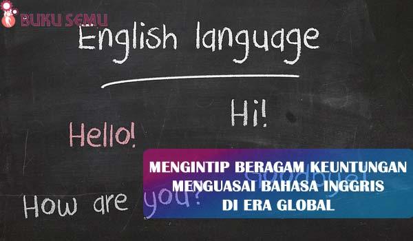 Mengintip Beragam Keuntungan Menguasai Bahasa Inggris di Era Global, bukusemu