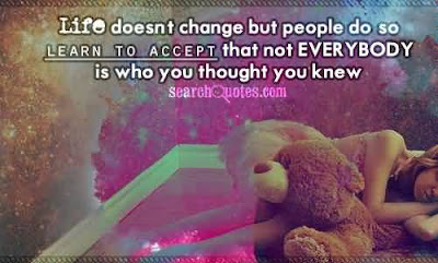 Famous Quotes About Life Changes: life doesn't change but people do so