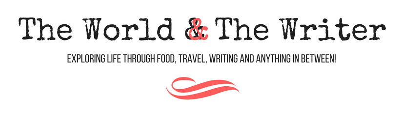 The World And The Writer | Food, Travel, Lifestyle and Writing