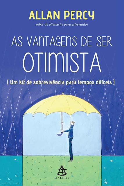 As vantagens de ser otimista Um kit de sobrevivência para tempos difíceis - Allan Percy
