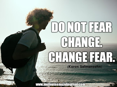 "16 Awesome Quotes To Reach Your Dreams: ""Do not fear change. Change fear."" - Karen Salmansohn"