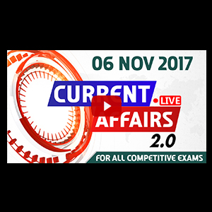 Current Affairs Live 2.0 | 06 Nov 2017 | करंट अफेयर्स लाइव 2.0 | All Competitive Exams